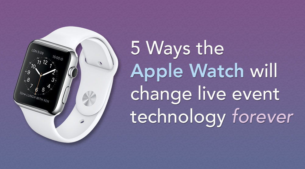 How the Apple Watch will change live event technology